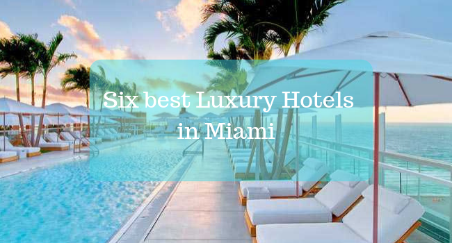 Six best Luxury Hotels in Miami